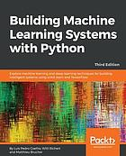 Building machine learning systems with Python : explore machine learning and deep learning techniques for building intelligent systems using scikit-learn and TensorFlow