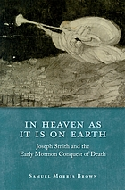 In heaven as it is on earth : Joseph Smith and the early Mormon conquest of death