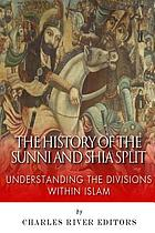 The history of the Sunni and Shia split : understanding the divisions within Islam