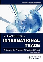 The handbook of international trade : a guide to the principles and practice of export