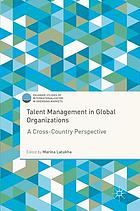 Talent management in global organizations : a cross-country perspective