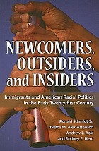 Newcomers, outsiders, & insiders : immigrants and American racial politics in the early twenty-first century