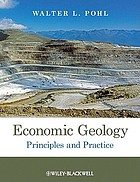 Economic geology : principles and practice : metals, minerals, coal and hydrocarbons - introduction for formation and sustainable exploitation of mineral deposits