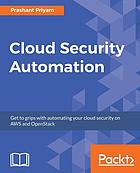 Cloud security automation : get to grips with automating your cloud security on AWS and OpenStack