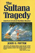 The Sultana tragedy : America's greatest maritime disaster