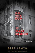 On the run in Nazi Berlin : a memoir