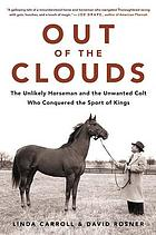 Out of the clouds : the unlikely horseman and unwanted colt who conquered the sport of kings