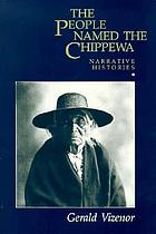 The people named the Chippewa : narrative histories