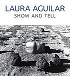 Laura Aguilar : show and tell