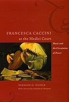 Francesca Caccini at the Medici court : music and the circulation of power