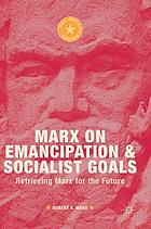 Marx on emancipation and socialist goals : retrieving Marx for the future