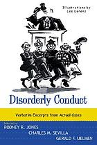 Disorderly conduct : verbatim excerpts from actual cases