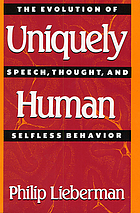 Uniquely human : the evolution of speech, thought, and selfless behavior