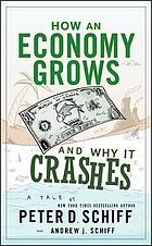 How an economy grows and why it crashes : a tale
