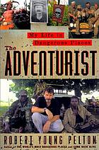 The adventurist : my life in dangerous places