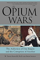 The Opium Wars : the addiction of one empire and the corruption of another