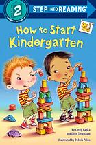 HOW TO START KINDERGARTEN.