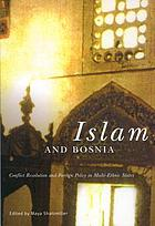 Islam and Bosnia : conflict resolution and foreign policy in multi-ethnic states