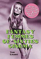 Fantasy femmes of sixties cinema : interviews with 20 actresses from biker, beach and Elvis movies