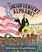 An inconvenient alphabet : Ben Franklin and Noah Webster's spelling revolution