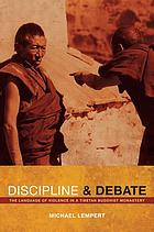 Discipline and debate : the language of violence in a Tibetan Buddhist monastery