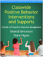Classwide positive behavior interventions and supports : a guide to proactive classroom management