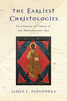 The earliest Christologies : five images of Christ in the postapostolic age
