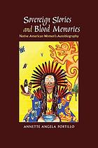 Sovereign stories and blood memories : Native American women's autobiography
