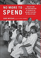 No more to spend : neglect and the construction of scarcity in Malawi's history of health care