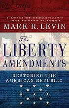 The liberty amendments : restoring the American republic