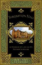 Thrumpton Hall : a memoir of life in my father's house