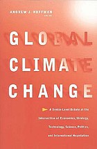 Global climate change : a senior-level debate at the intersection of economics, strategy, technology, science, politics, and international negotiation