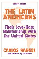 The Latin Americans : their love-hate relationship with the United States