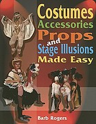 Costumes, accessories, props, and stage illusions made easy