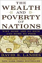 The wealth and poverty of nations : why some are so rich and some so poor