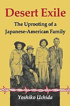 Desert exile : the uprooting of a Japanese American family