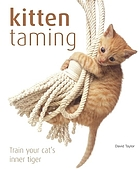 Kitten taming : train your cat's inner tiger