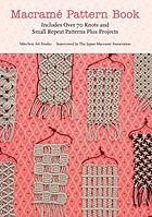 Macrame pattern book : includes over 70 knots and small repeat patterns plus projects