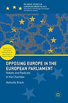 Opposing Europe in the European Parliament : rebels and radicals in the chamber