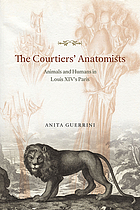 The courtiers' anatomists : animals and humans in Louis XIV's Paris