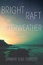 Bright Raft in the Afterweather : Poems