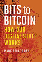 Bits to bitcoin : how our digital stuff works