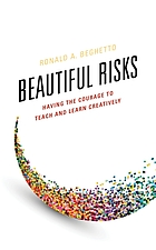 Beautiful risks : having the courage to teach and learn creatively
