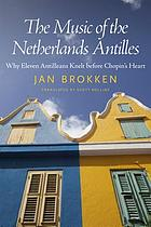 The music of the Netherlands Antilles : why eleven Antilleans knelt before Chopin's heart