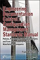 Engineering documentation control/configuration management standards manual : policies, procedures, flow diagrams, forms and form instructions for product manufacturing companies