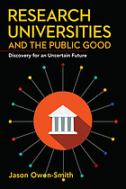 Research universities and the public good : discovery for an uncertain future