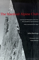 The Stanford Alpine Club : featuring the photography of Tom Frost, Henry Kendall & Leigh Ortenburger
