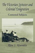 The Victorian spinster and colonial emigration : contested subjects