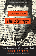 Looking for the stranger : Albert Camus and the life of a literary classic