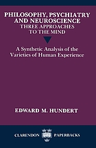 Philosophy, psychiatry and neuroscience : three approaches to the mind : a synthetic analysis of the varieties of human experience